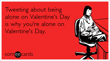 lonely-twitter-tweets-love-valentines-day-ecards-someecards